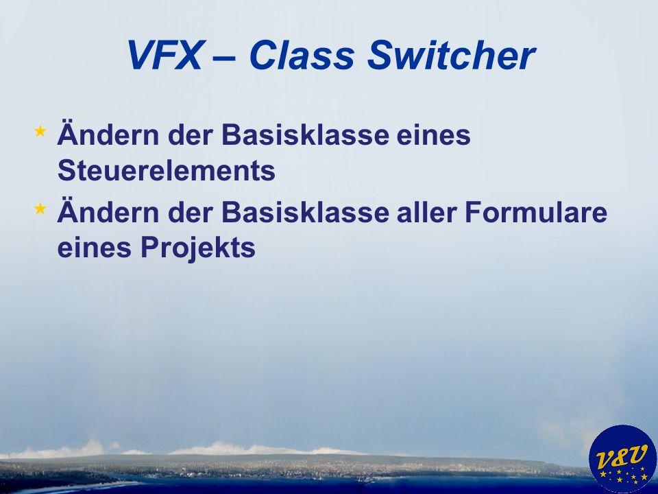 VFX – Class Switcher * Ändern der Basisklasse eines Steuerelements * Ändern der Basisklasse aller Formulare eines Projekts