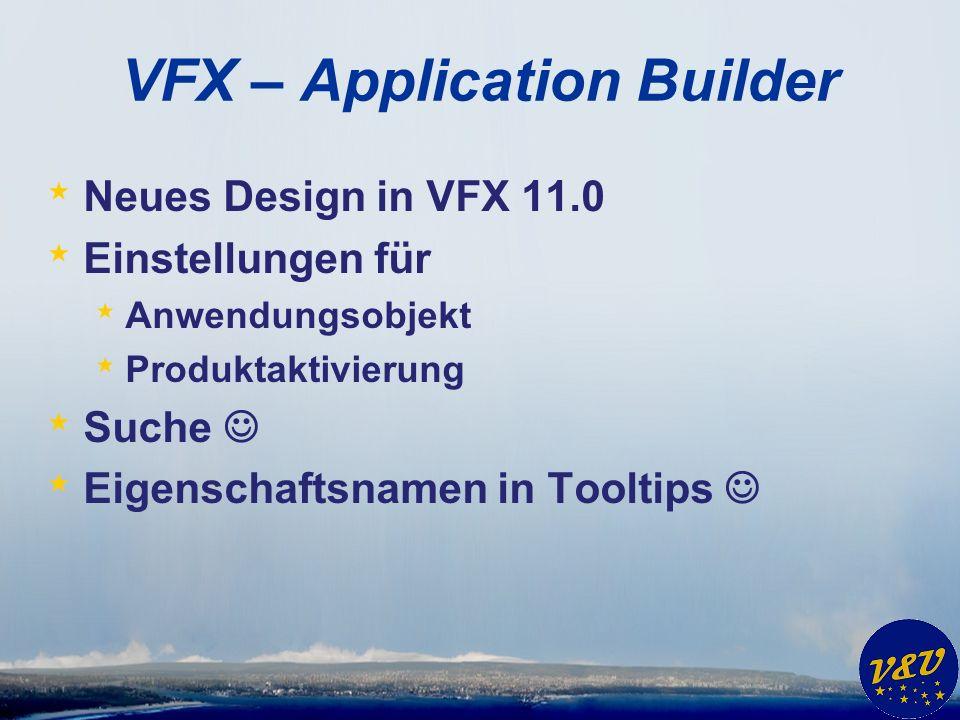 VFX – Application Builder * Neues Design in VFX 11.0 * Einstellungen für * Anwendungsobjekt * Produktaktivierung * Suche * Eigenschaftsnamen in Tooltips