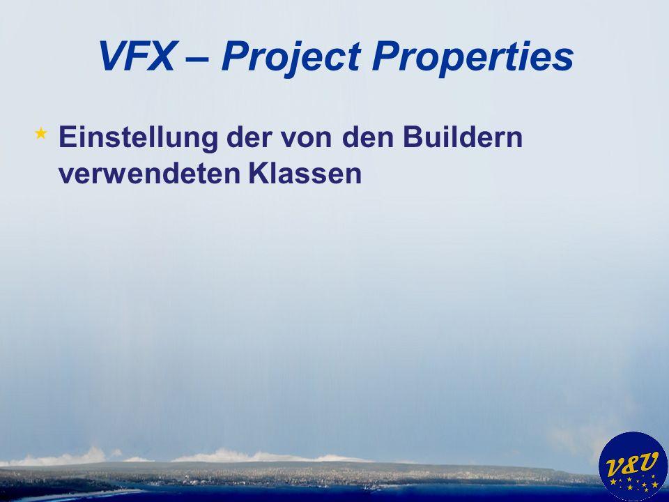 VFX – Project Properties * Einstellung der von den Buildern verwendeten Klassen
