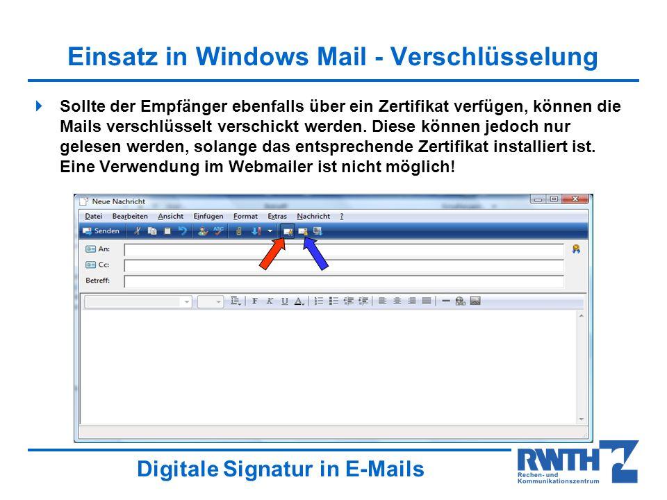 Digitale Signatur in E-Mails Einsatz in Windows Mail - Verschlüsselung Sollte der Empfänger ebenfalls über ein Zertifikat verfügen, können die Mails v