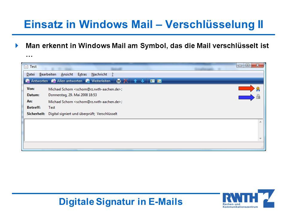 Digitale Signatur in E-Mails Einsatz in Windows Mail – Verschlüsselung II Man erkennt in Windows Mail am Symbol, das die Mail verschlüsselt ist …