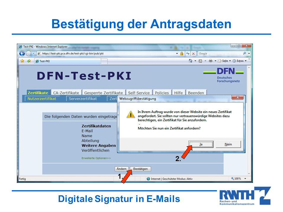 Digitale Signatur in E-Mails Bestätigung der Antragsdaten 1. 2.