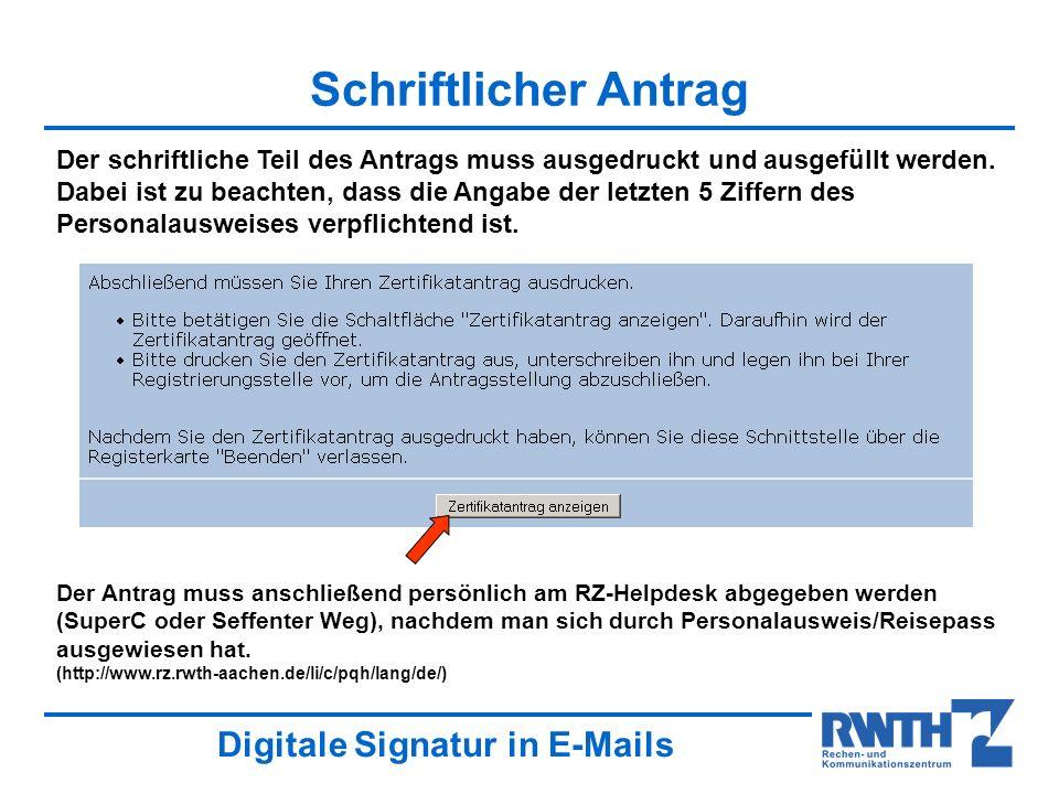 Digitale Signatur in E-Mails Email von ra@rwth-aachen.de Wenn Ihr Zertifikatsantrag von der RWTH CA und von der DFN PCA bearbeitet worden ist, erhalten Sie von der RWTH CA eine Email mit einem Link zu Ihrem Zertifikat.