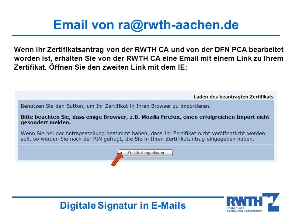 Digitale Signatur in E-Mails Email von ra@rwth-aachen.de Wenn Ihr Zertifikatsantrag von der RWTH CA und von der DFN PCA bearbeitet worden ist, erhalte