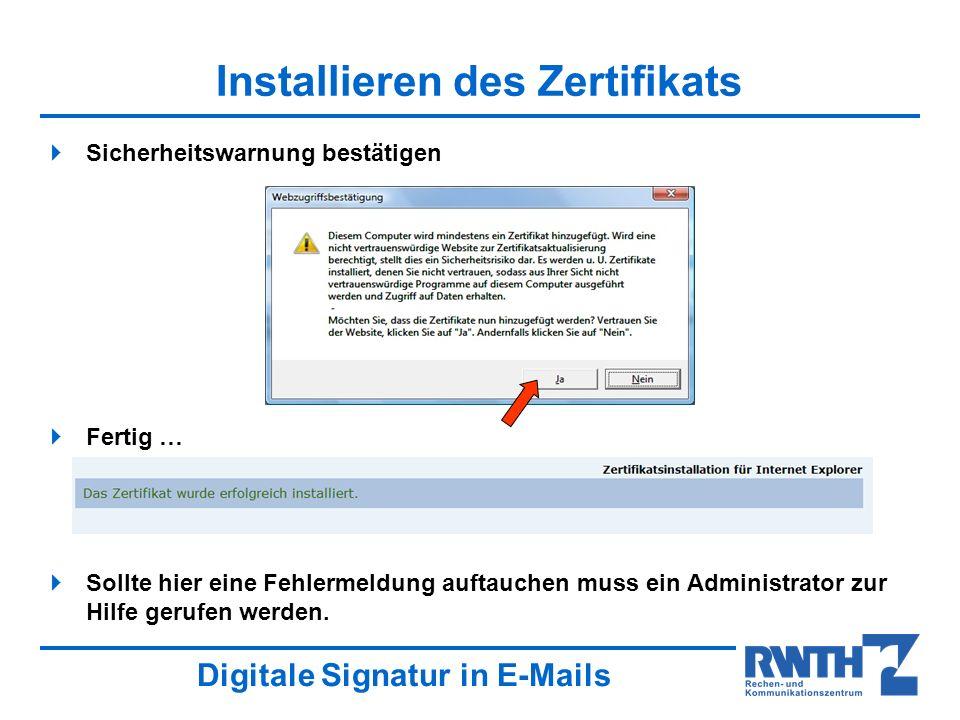 Digitale Signatur in E-Mails Installieren des Zertifikats Sicherheitswarnung bestätigen Fertig … Sollte hier eine Fehlermeldung auftauchen muss ein Ad