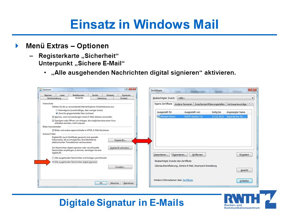 Digitale Signatur in E-Mails Einsatz in Windows Mail Menü Extras – Optionen –Registerkarte Sicherheit Unterpunkt Sichere E-Mail Alle ausgehenden Nachr