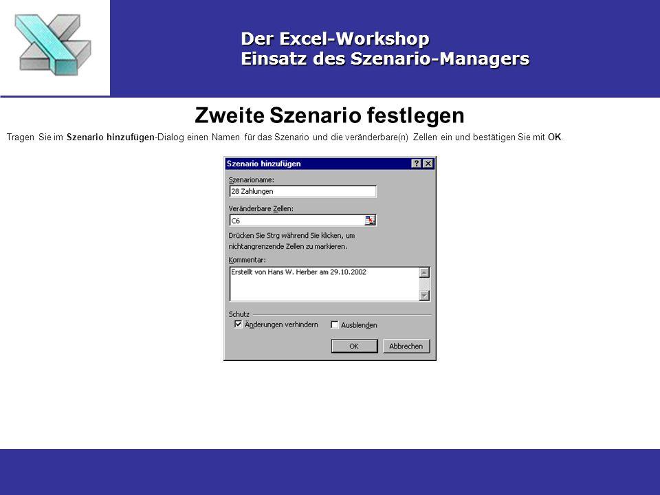 Zweite Szenario festlegen Der Excel-Workshop Einsatz des Szenario-Managers Tragen Sie im Szenario hinzufügen-Dialog einen Namen für das Szenario und die veränderbare(n) Zellen ein und bestätigen Sie mit OK.
