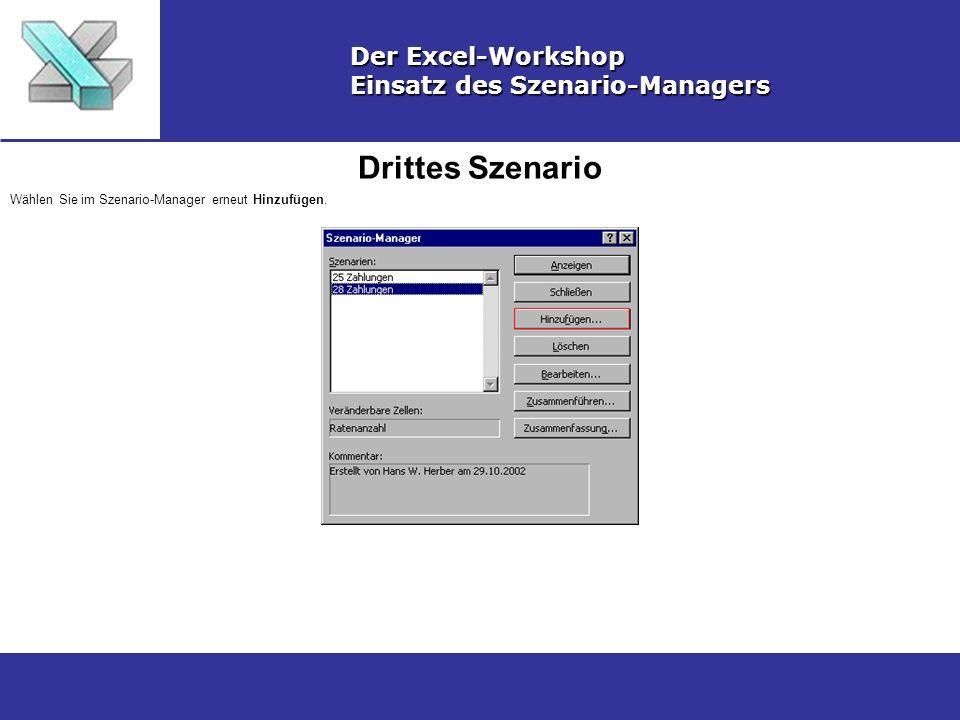 Drittes Szenario Der Excel-Workshop Einsatz des Szenario-Managers Wählen Sie im Szenario-Manager erneut Hinzufügen.
