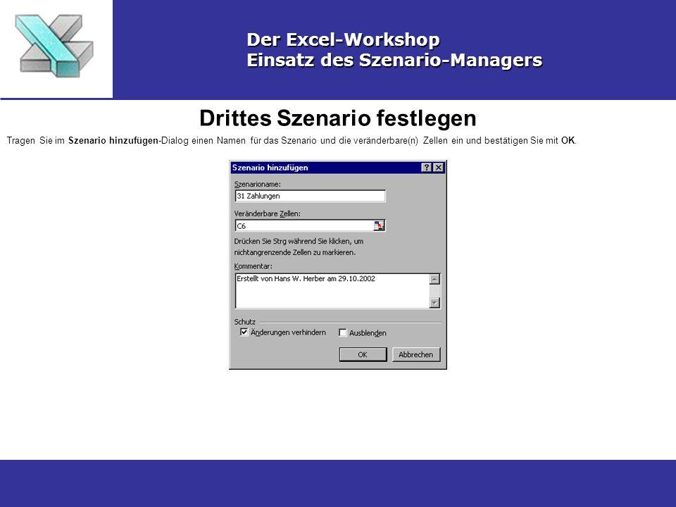 Drittes Szenario festlegen Der Excel-Workshop Einsatz des Szenario-Managers Tragen Sie im Szenario hinzufügen-Dialog einen Namen für das Szenario und die veränderbare(n) Zellen ein und bestätigen Sie mit OK.