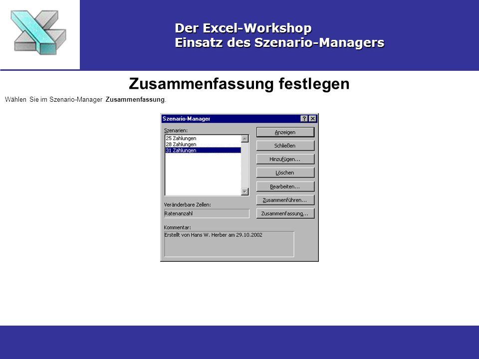Zusammenfassung festlegen Der Excel-Workshop Einsatz des Szenario-Managers Wählen Sie im Szenario-Manager Zusammenfassung.