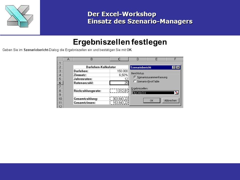 Ergebniszellen festlegen Der Excel-Workshop Einsatz des Szenario-Managers Geben Sie im Szenariobericht-Dialog die Ergebniszellen ein und bestätigen Sie mit OK.