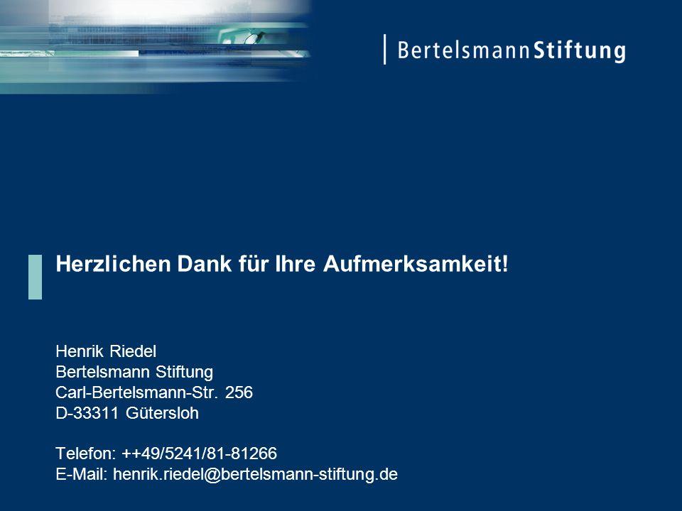 Herzlichen Dank für Ihre Aufmerksamkeit. Henrik Riedel Bertelsmann Stiftung Carl-Bertelsmann-Str.