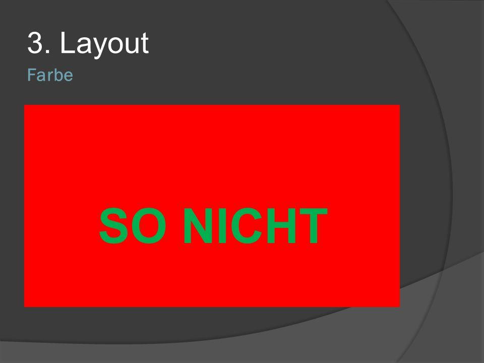 Farbe 3. Layout weißer Hintergrund blendet hohen Kontrast zwischen Schriftfarbe und Hintergrund wählen große rote Flächen vermeiden