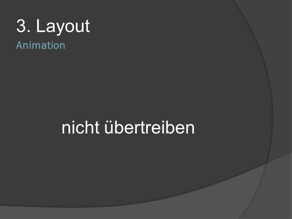 Animation 3. Layout auf Animation weitgehend verzichten nur als Aufmerksamkeitslenkung einsetzen