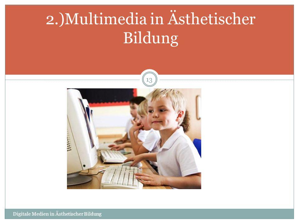 Digitale Medien in Ästhetischer Bildung 13 2.)Multimedia in Ästhetischer Bildung
