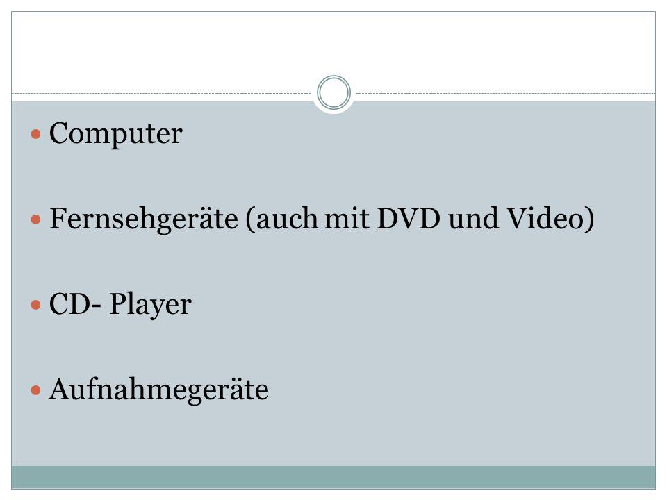 Computer Fernsehgeräte (auch mit DVD und Video) CD- Player Aufnahmegeräte