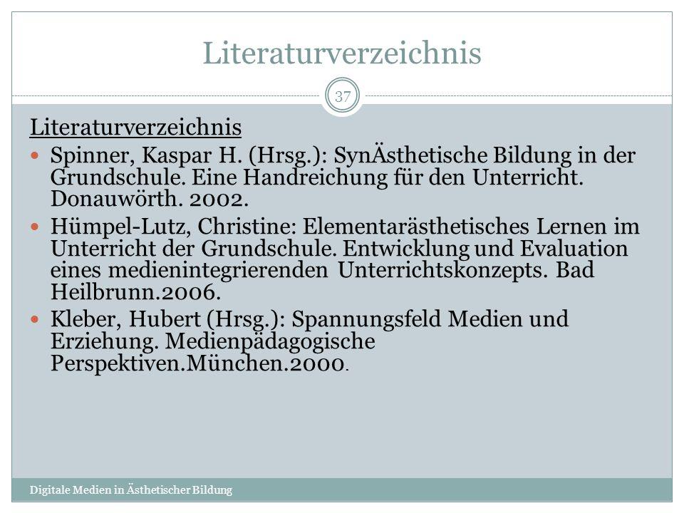 Literaturverzeichnis Digitale Medien in Ästhetischer Bildung 37 Literaturverzeichnis Spinner, Kaspar H.