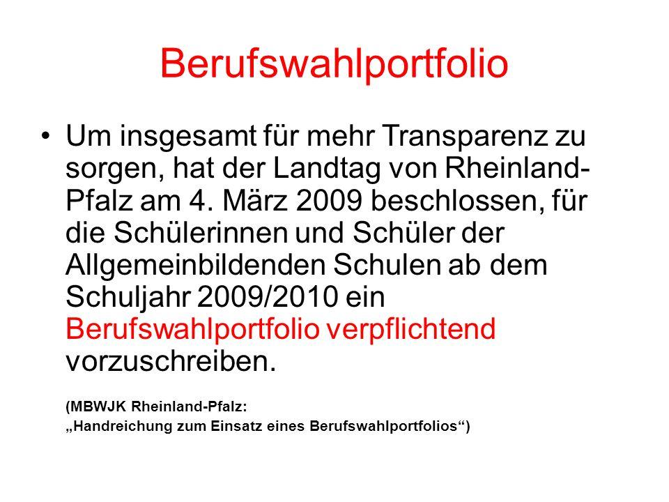 Berufswahlportfolio Um insgesamt für mehr Transparenz zu sorgen, hat der Landtag von Rheinland- Pfalz am 4. März 2009 beschlossen, für die Schülerinne