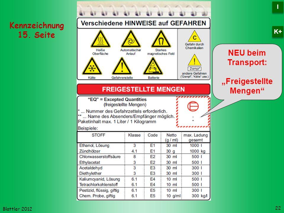 Blattler 2012 NEU beim Transport: Freigestellte Mengen 22 Kennzeichnung 15. Seite I I K+