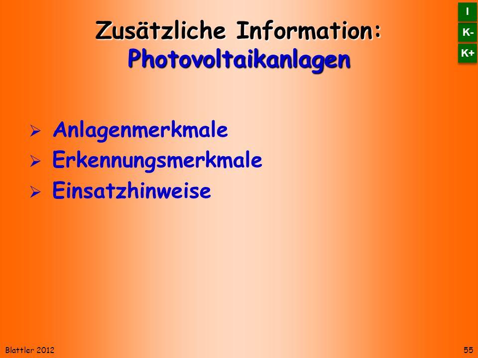 Blattler 2012 Zusätzliche Information: Photovoltaikanlagen Anlagenmerkmale Erkennungsmerkmale Einsatzhinweise 55 K- I I K+