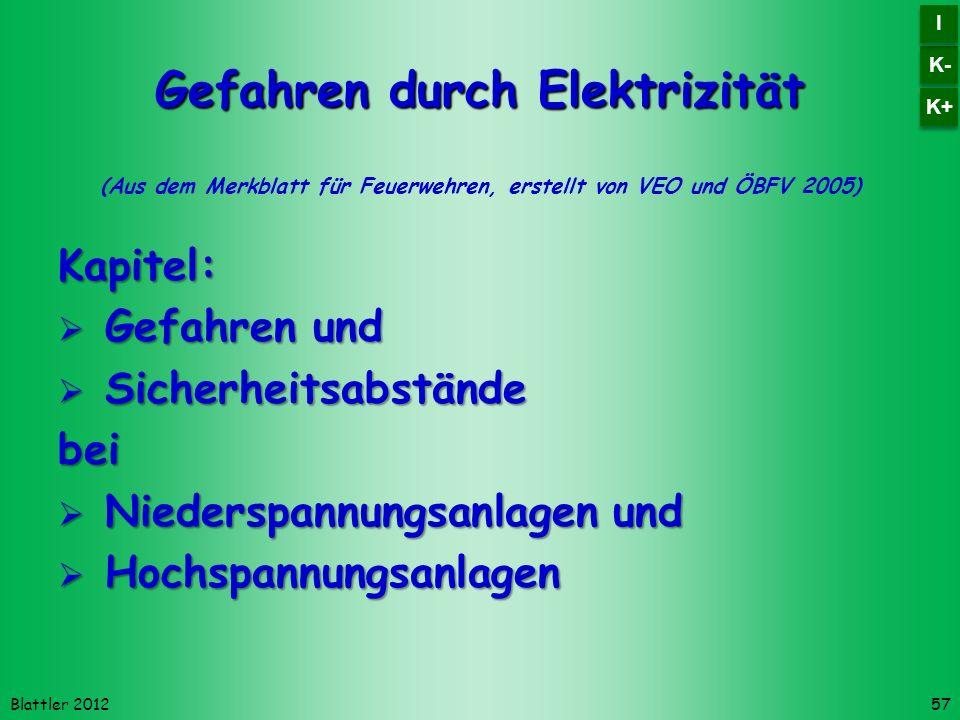 Blattler 2012 Gefahren durch Elektrizität (Aus dem Merkblatt für Feuerwehren, erstellt von VEO und ÖBFV 2005)Kapitel: Gefahren und Gefahren und Sicher