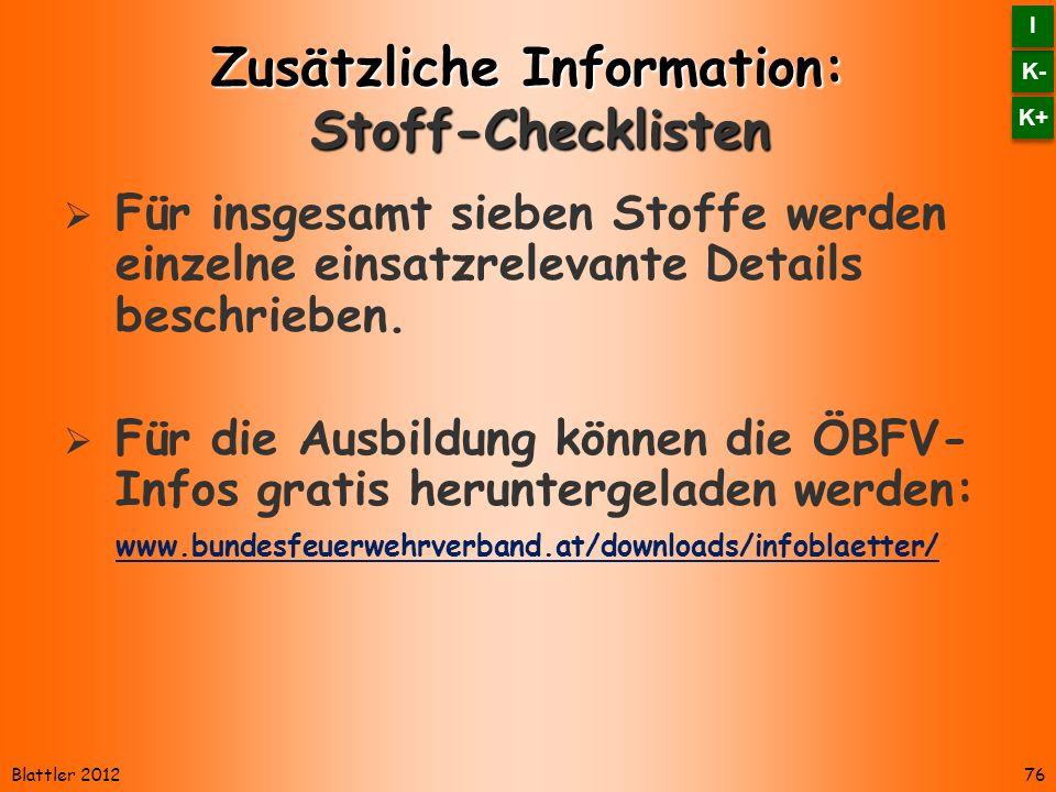 Blattler 2012 Zusätzliche Information: Stoff-Checklisten Für insgesamt sieben Stoffe werden einzelne einsatzrelevante Details beschrieben. Für die Aus