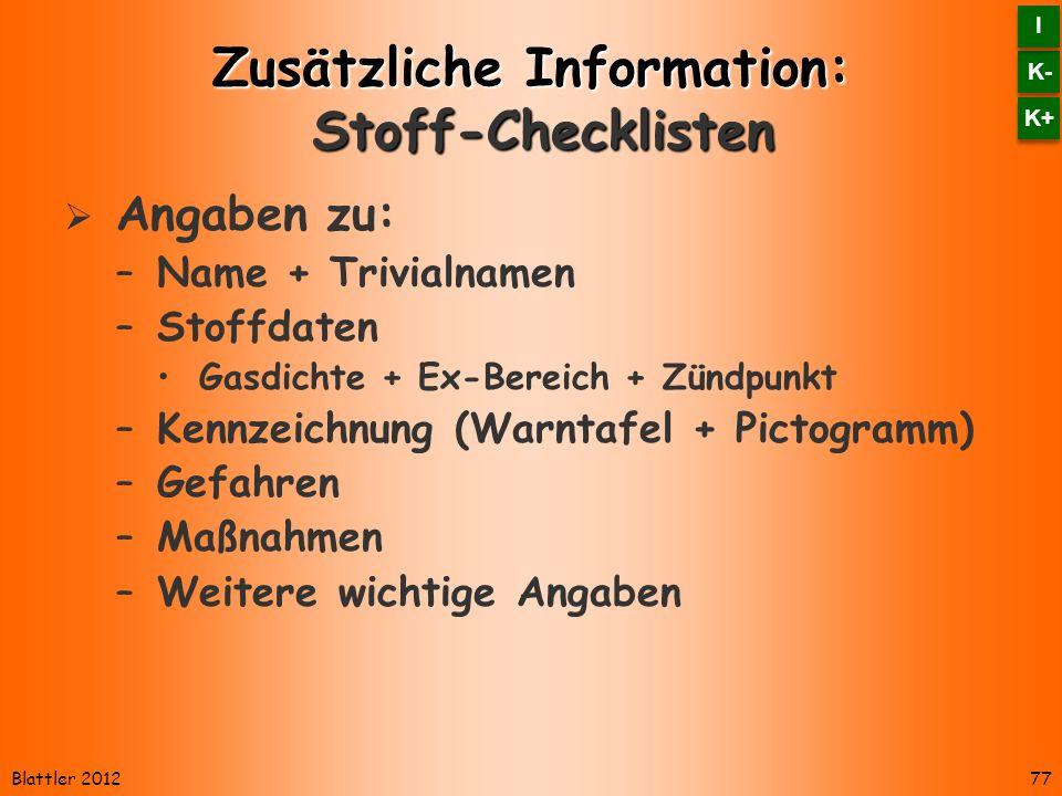 Blattler 2012 Zusätzliche Information: Stoff-Checklisten Angaben zu: –Name + Trivialnamen –Stoffdaten Gasdichte + Ex-Bereich + Zündpunkt –Kennzeichnun