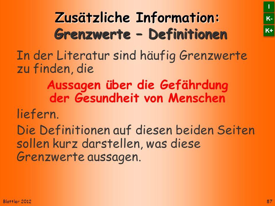 Blattler 2012 Zusätzliche Information: Grenzwerte – Definitionen In der Literatur sind häufig Grenzwerte zu finden, die Aussagen über die Gefährdung der Gesundheit von Menschen liefern.