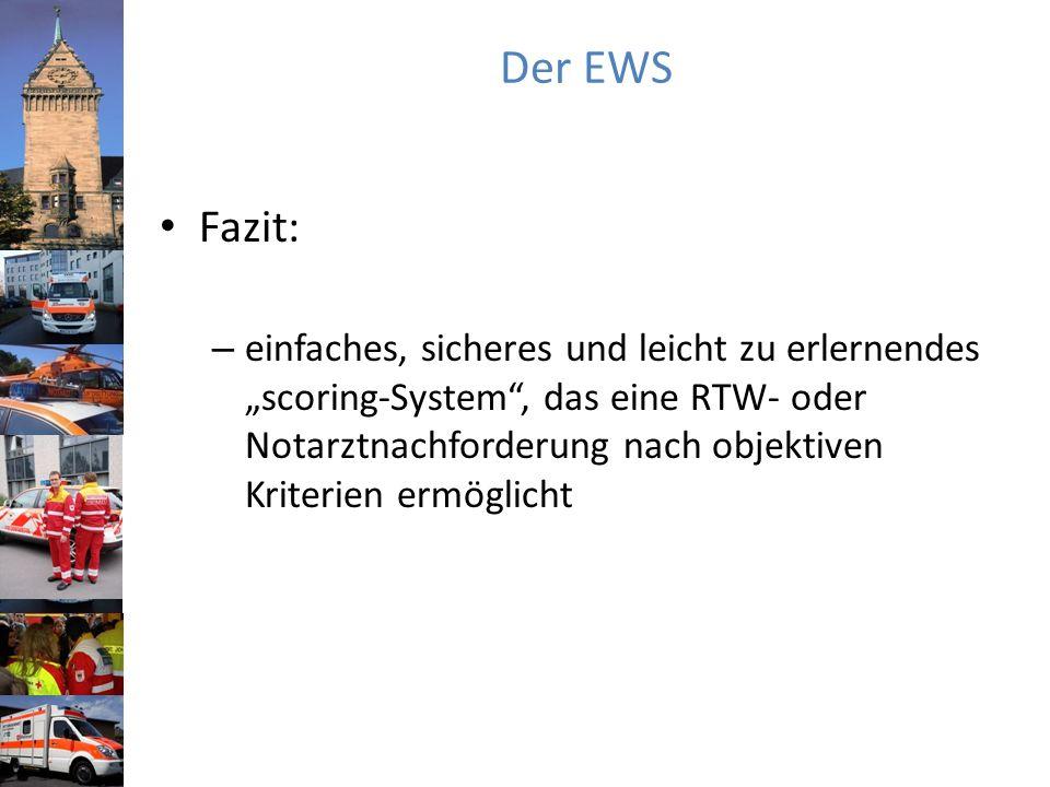 Der EWS Fazit: – einfaches, sicheres und leicht zu erlernendes scoring-System, das eine RTW- oder Notarztnachforderung nach objektiven Kriterien ermög