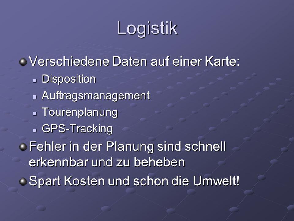 Logistik Verschiedene Daten auf einer Karte: Disposition Disposition Auftragsmanagement Auftragsmanagement Tourenplanung Tourenplanung GPS-Tracking GP