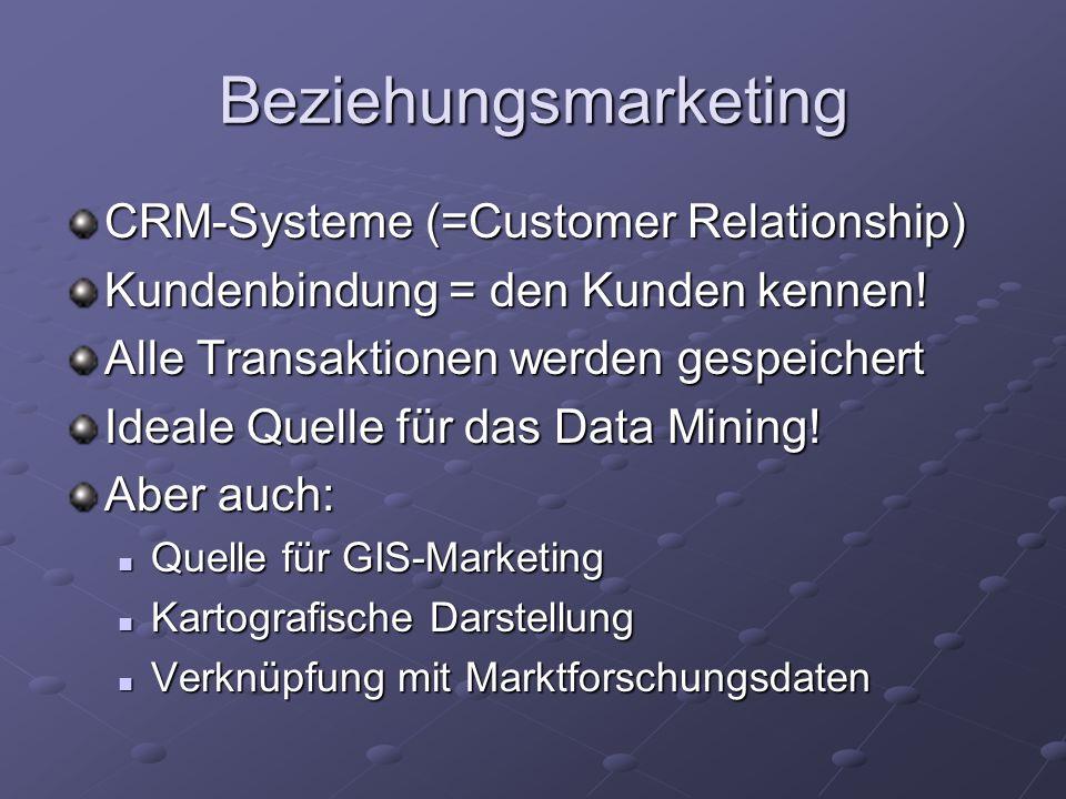 Beziehungsmarketing CRM-Systeme (=Customer Relationship) Kundenbindung = den Kunden kennen! Alle Transaktionen werden gespeichert Ideale Quelle für da