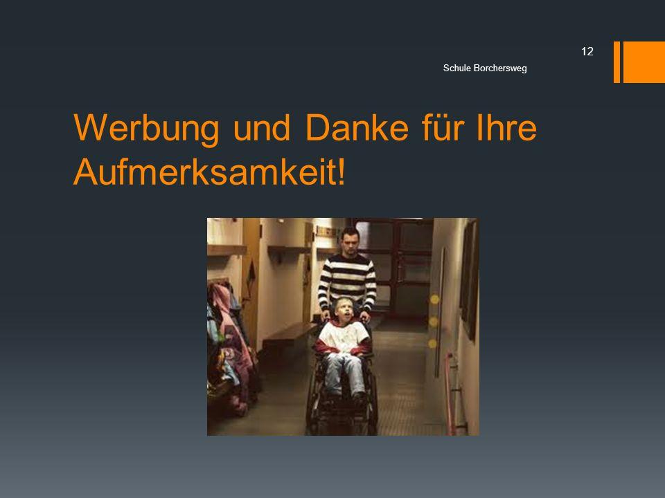 Werbung und Danke für Ihre Aufmerksamkeit! 12 Schule Borchersweg