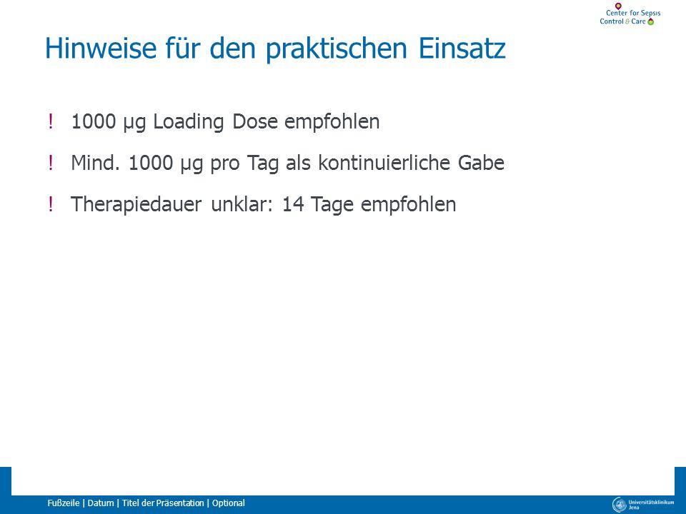 Fußzeile | Datum | Titel der Präsentation | Optional Hinweise für den praktischen Einsatz !1000 µg Loading Dose empfohlen !Mind. 1000 µg pro Tag als k