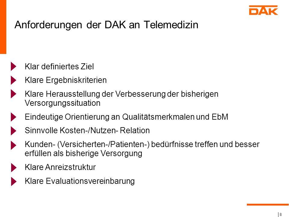 8 Anforderungen der DAK an Telemedizin Klar definiertes Ziel Klare Ergebniskriterien Klare Herausstellung der Verbesserung der bisherigen Versorgungss