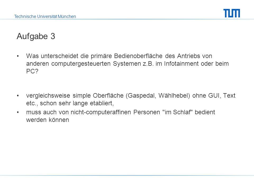 Technische Universität München Aufgabe 3 Was unterscheidet die primäre Bedienoberfläche des Antriebs von anderen computergesteuerten Systemen z.B.