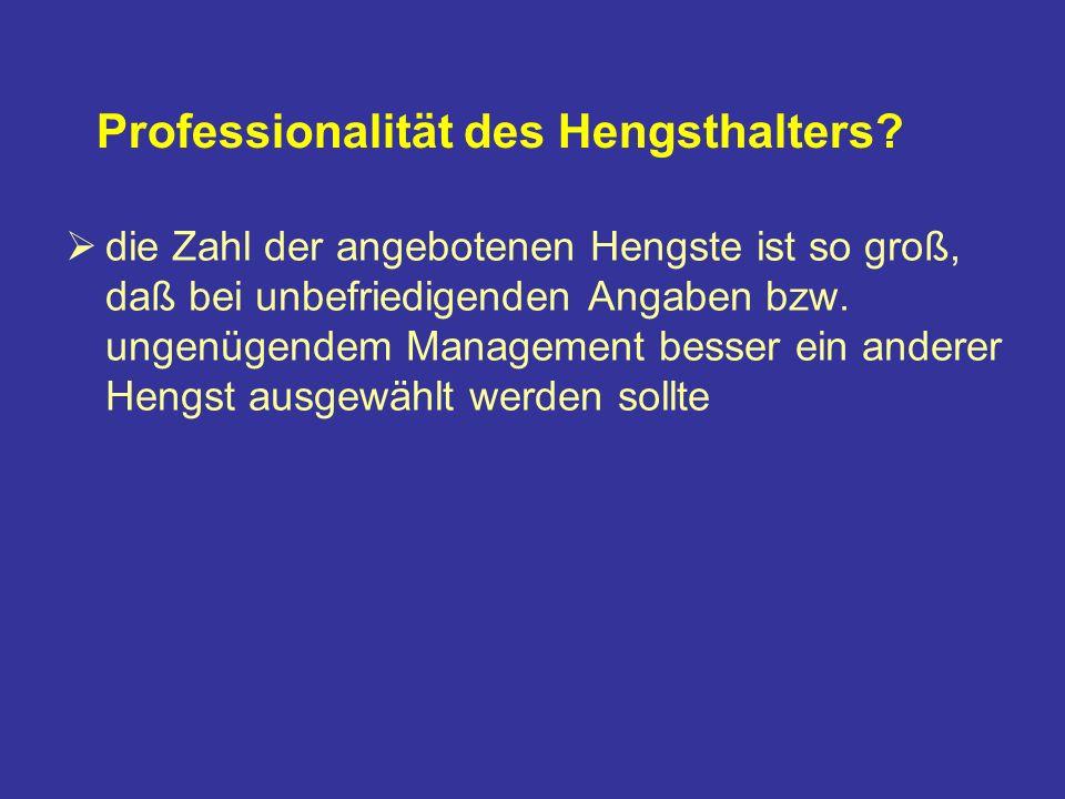 Professionalität des Hengsthalters.