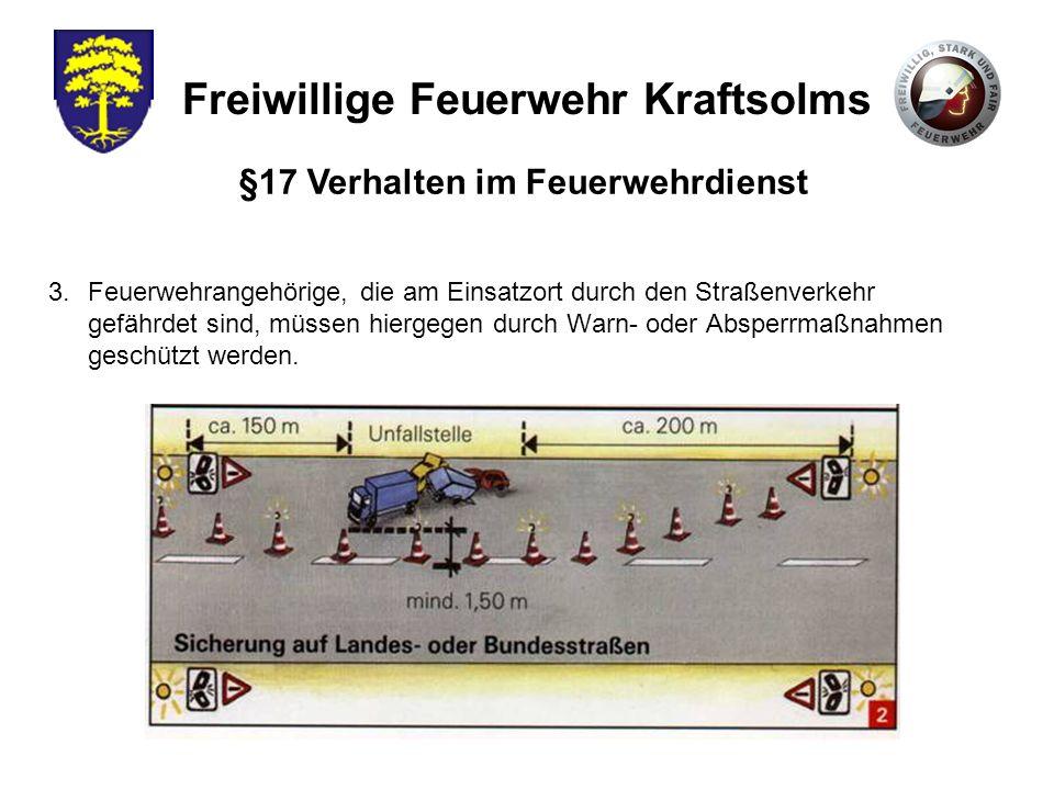 Freiwillige Feuerwehr Kraftsolms 3.Feuerwehrangehörige, die am Einsatzort durch den Straßenverkehr gefährdet sind, müssen hiergegen durch Warn- oder A