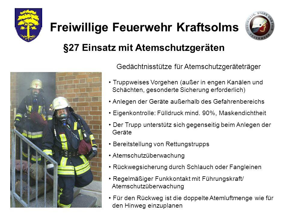 Freiwillige Feuerwehr Kraftsolms Truppweises Vorgehen (außer in engen Kanälen und Schächten, gesonderte Sicherung erforderlich) Anlegen der Geräte auß