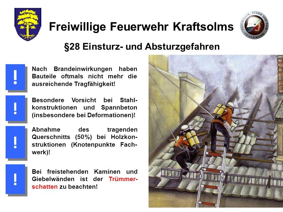 Freiwillige Feuerwehr Kraftsolms §28 Einsturz- und Absturzgefahren Nach Brandeinwirkungen haben Bauteile oftmals nicht mehr die ausreichende Tragfähig