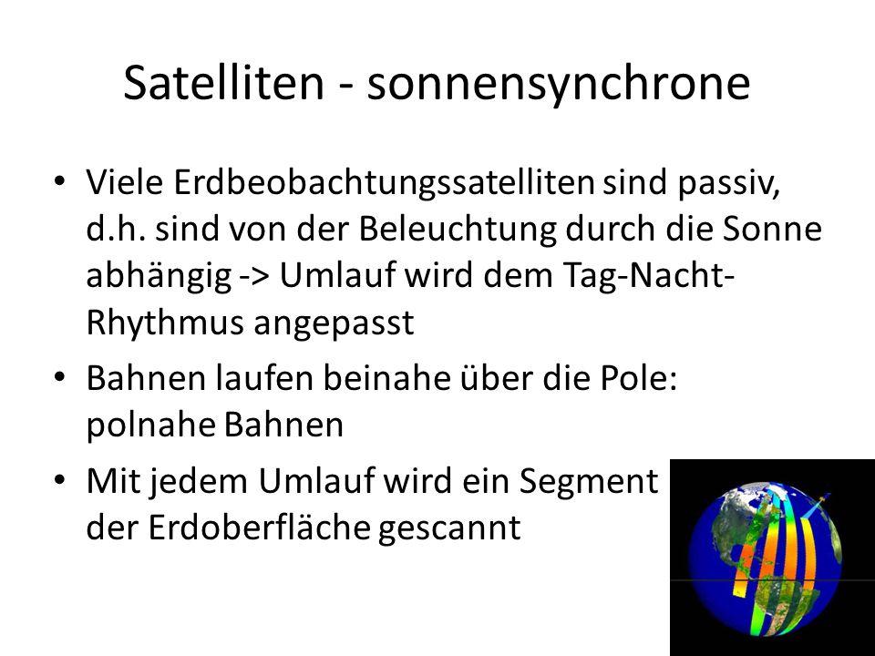 Satelliten - sonnensynchrone Viele Erdbeobachtungssatelliten sind passiv, d.h. sind von der Beleuchtung durch die Sonne abhängig -> Umlauf wird dem Ta