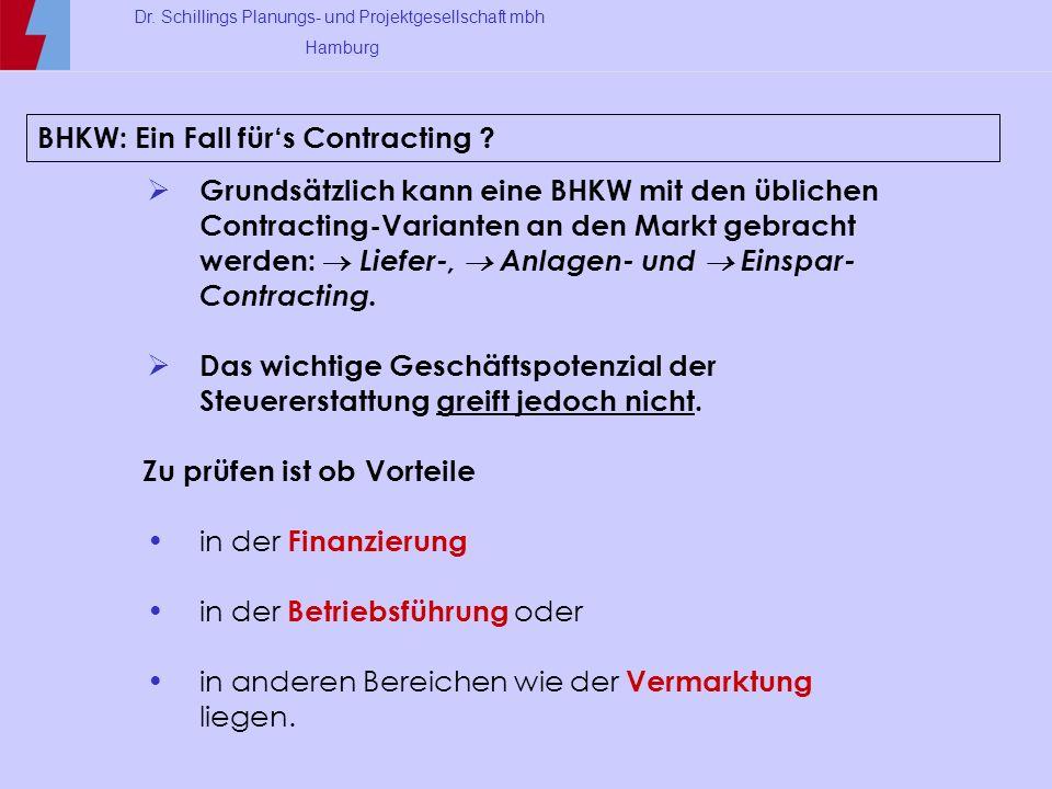 Dr. Schillings Planungs- und Projektgesellschaft mbh Hamburg BHKW: Ein Fall fürs Contracting ? Grundsätzlich kann eine BHKW mit den üblichen Contracti