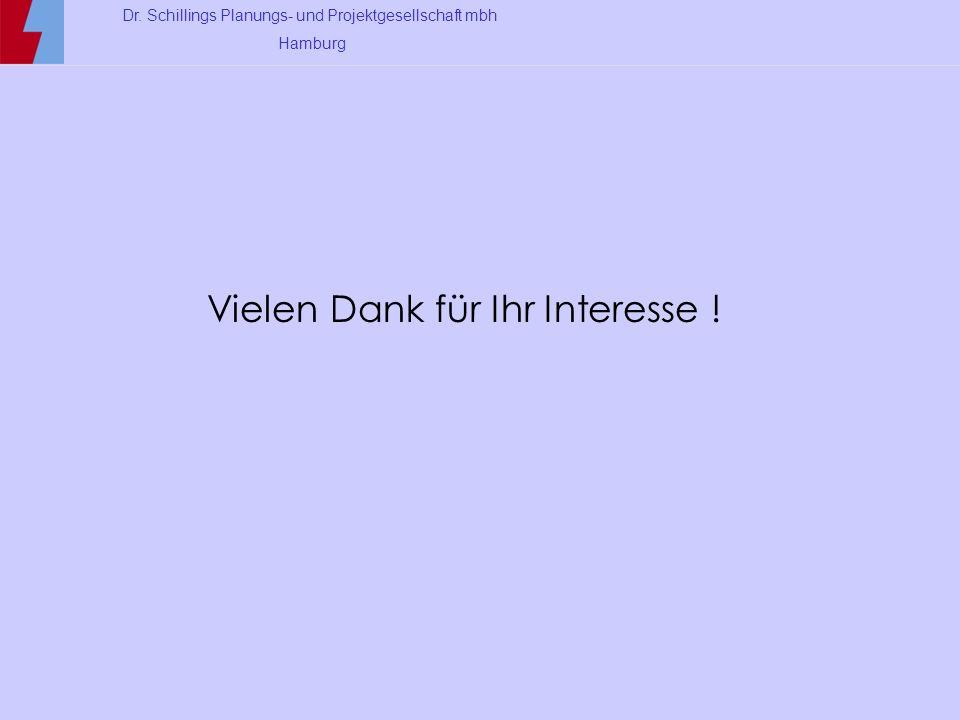 Dr. Schillings Planungs- und Projektgesellschaft mbh Hamburg Vielen Dank für Ihr Interesse !