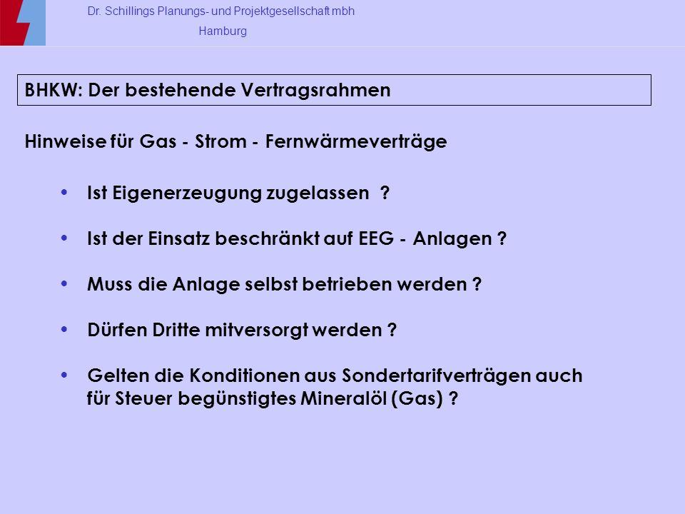 Dr. Schillings Planungs- und Projektgesellschaft mbh Hamburg BHKW: Der bestehende Vertragsrahmen Hinweise für Gas - Strom - Fernwärmeverträge Ist Eige