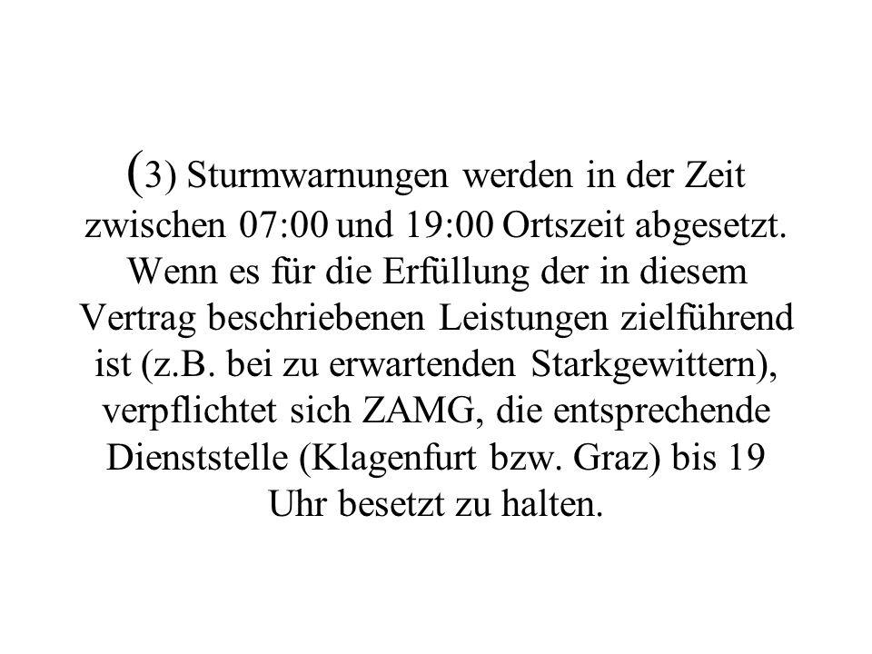 (2) ZAMG-Klagenfurt ist täglich von 06:00 bis 16:00 Ortszeit besetzt.