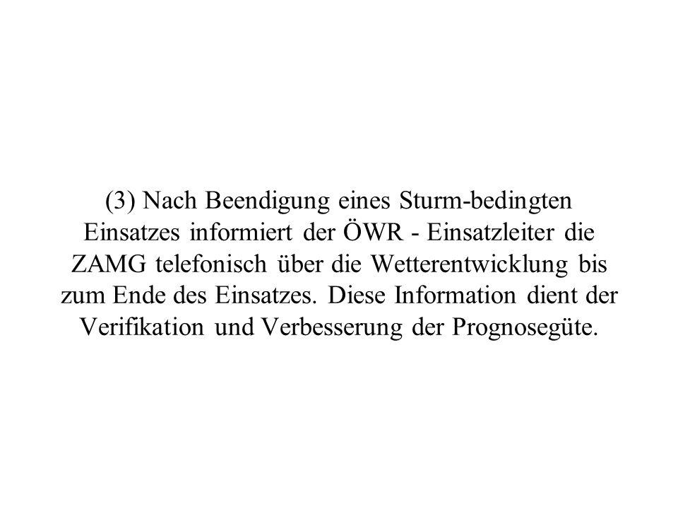 (2) Sollte die ÖWR am Einsatzort eine kritische Wettersituation beobachten, die nach Einschätzung des ÖWR-Einsatzleiters eine Windwarnung erforderlich macht und von ZAMG ist keine Warnung eingetroffen, dann informiert der ÖWR - Einsatzleiter so rasch, wie es die Situation am Einsatzort zulässt, ZAMG - Klagenfurt / Graz telefonisch über die offensichtlich kritische Wettersituation.