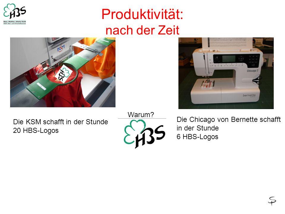Produktivität: nach der Zeit Warum? Die KSM schafft in der Stunde 20 HBS-Logos Die Chicago von Bernette schafft in der Stunde 6 HBS-Logos