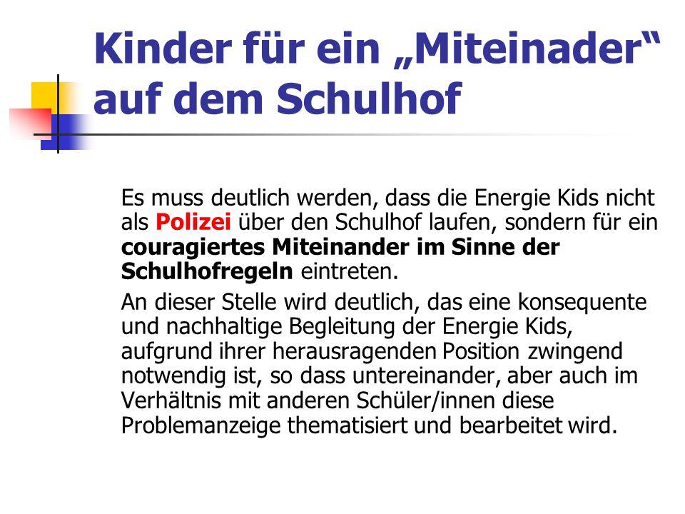 Kinder für ein Miteinader auf dem Schulhof Es muss deutlich werden, dass die Energie Kids nicht als Polizei über den Schulhof laufen, sondern für ein couragiertes Miteinander im Sinne der Schulhofregeln eintreten.