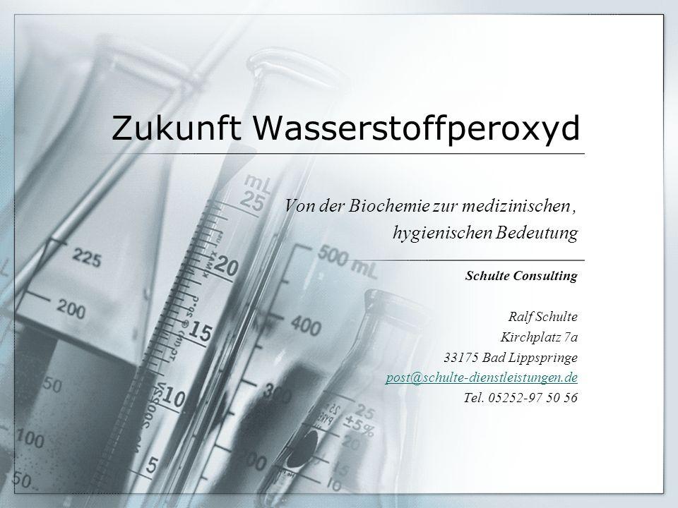 Zukunft Wasserstoffperoxyd Von der Biochemie zur medizinischen, hygienischen Bedeutung Schulte Consulting Ralf Schulte Kirchplatz 7a 33175 Bad Lippspr