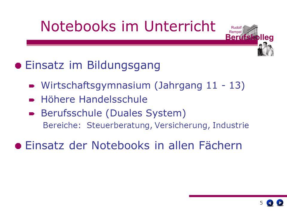 6 Notebooks im Unterricht Notebooks als Unterrichtsmittel Dokumentieren Unterrichtsinhalte, Hausaufgaben Recherchieren Informationssuche im Internet