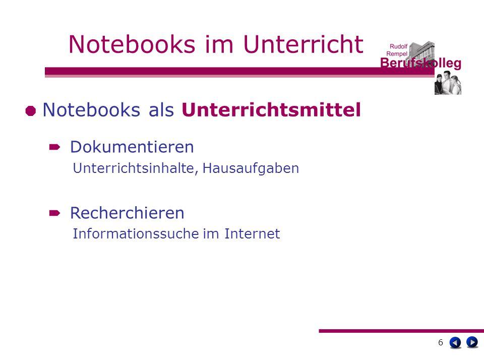 7 Notebooks im Unterricht Notebooks als Unterrichtsmittel Präsentieren Darstellung von Arbeitsergebnissen, Referaten Kommunizieren zwischen Schülern, Lehrern, Schulen und außerschulischen Partnern
